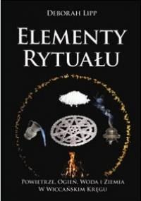 Deborah Lipp - Elementy rytuału. Powietrze, woda, ogień i ziemia w wiccańskim kręgu