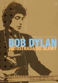H. Sounes - Bob Dylan Autostradą do sławy