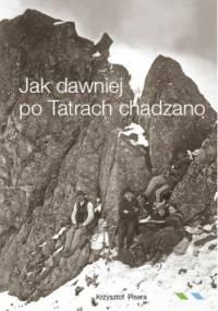 Krzysztof Pisera - Jak dawniej po Tatrach chadzano