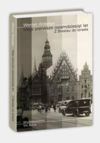 Werner Ansorge - Moje pierwsze osiemdziesiąt lat. Z Breslau do Izraela