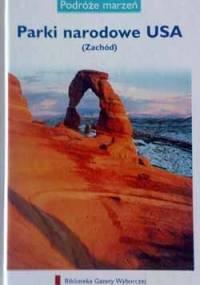 praca zbiorowa - Parki narodowe USA (Zachód). Podróże marzeń