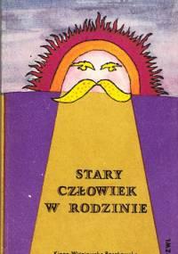 Kinga Wiśniewska - Roszkowska - Stary człowiek w rodzinie