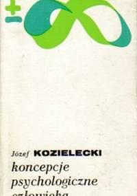 Józef Kozielecki - Koncepcje psychologiczne człowieka
