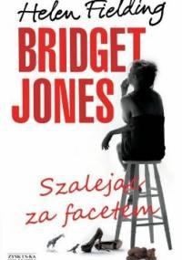 Helen Fielding - Bridget Jones. Szalejąc za facetem