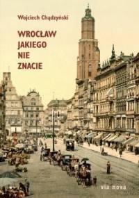 Wojciech Chądzyński - Wrocław jakiego nie znacie