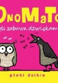 Joanna Babula - OnoMaTo czyli zabawa dźwiękami. Ptaki dzikie