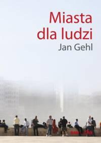 Jan Gehl - Miasta dla ludzi