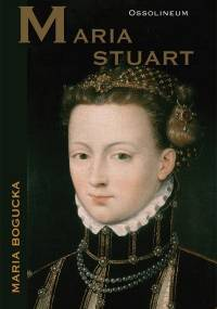 Maria Bogucka - Maria Stuart