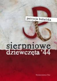 Patrycja Bukalska - Sierpniowe dziewczęta'44
