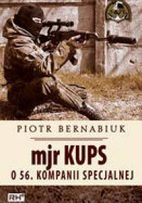 Piotr Bernabiuk - Mjr Kups o 56. Kompanii Specjalnej