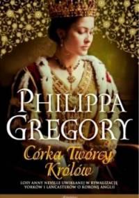 Philippa Gregory - Córka Twórcy Królów