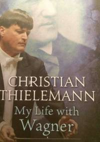 Christian Thielemann - My Life with Wagner
