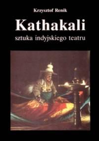 Krzysztof Renik - Kathakali. Sztuka indyjskiego teatru