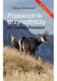 Tomasz Skrzydłowski - Przewodnik przyrodniczy po Tatrach Polskich