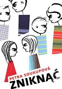 Petra Soukupová - Zniknąć