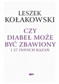 Leszek Kołakowski - Czy diabeł może być zbawiony i 27 innych kazań