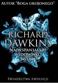 Richard Dawkins - Najwspanialsze widowisko świata. Świadectwa ewolucji