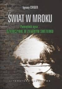 Ignacy Chiger - Świat w mroku. Pamiętnik ojca dziewczynki w zielonym sweterku