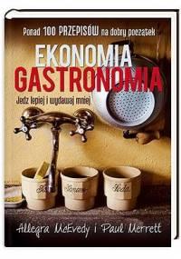 Allegra McEvedy - Ekonomia gastronomia. Jedz lepiej i wydawaj mniej
