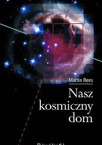Martin Rees - Nasz kosmiczny dom