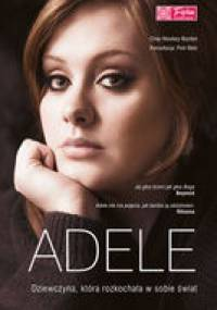 Chas Newkey-Burden - Adele. Dziewczyna, która rozkochała w sobie świat