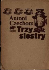 Antoni Czechow - Trzy siostry