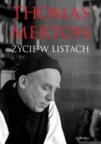 Thomas Merton - Thomas Merton. Życie w listach