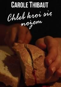 Carole Thibaut - Chleb kroi się nożem