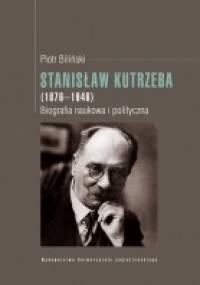 Piotr Biliński - Stanisław Kutrzeba (1876-1946). Biografia naukowa i polityczna