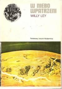 Willy Ley - W niebo wpatrzeni. Nieoficjalna historia astronomii od babilonu do ery kosmicznej