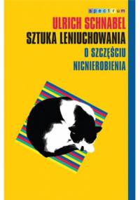Ulrich Schnabel - Sztuka leniuchowania. O szczęściu nicnierobienia
