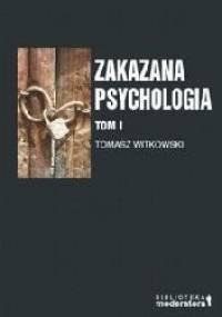 Tomasz Witkowski - Zakazana psychologia: Pomiędzy nauką a szarlatanerią. Tom I