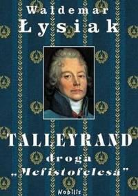 "Waldemar Łysiak - Talleyrand, droga ""Mefistofelesa"""