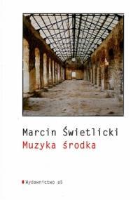 Marcin Świetlicki - Muzyka środka