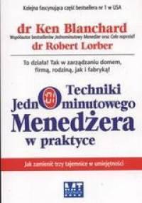Ken Blanchard - Techniki jednominutowego menedżera w praktyce /Jak zamienić trzy tajemnice w umiejętności