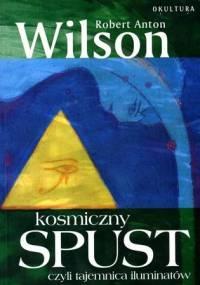 Robert Anton Wilson - Kosmiczny spust czyli Tajemnica Iluminatów