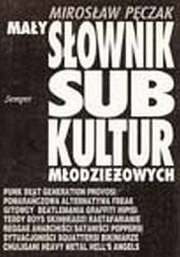 Mirosław Pęczak - Mały słownik subkultur młodzieżowych