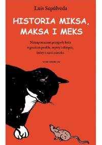 Luis Sepulveda - Historia Miksa, Maksa i Meks