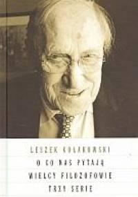 Leszek Kołakowski - O co nas pytają wielcy filozofowie. Trzy serie