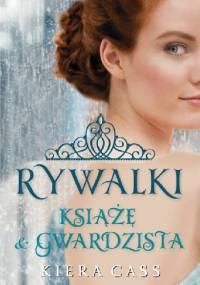 Kiera Cass - Rywalki. Książę i gwardzista