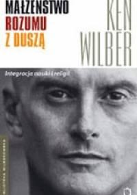 Ken Wilber - Małżeństwo rozumu z duszą