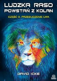 David Icke - Ludzka raso, powstań z kolan. Przebudzenie lwa.