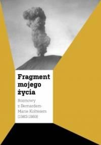 Bernard-Marie Koltès - Fragment mojego życia: Rozmowy z Bernardem-Marie Koltèsem (1983-1989)