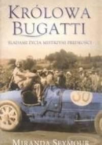 Miranda Seymour - Królowa Bugatti. Śladami życia mistrzyni prędkości.