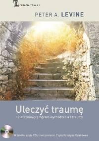 Peter A. Levine - Uleczyć traumę
