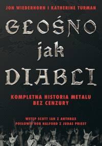 Jon Wiederhorn - Głośno Jak Diabli - Kompletna historia metalu bez cenzury