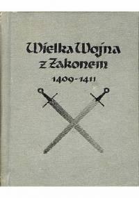 Karol Szajnocha - Wielka Wojna z Zakonem 1409-1411