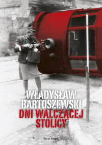 Władysław Bartoszewski - Dni walczącej Stolicy
