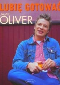 Jamie Oliver - Lubię gotować