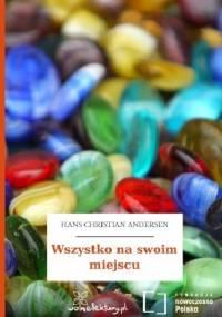 Hans Christian Andersen - Wszystko na swoim miejscu